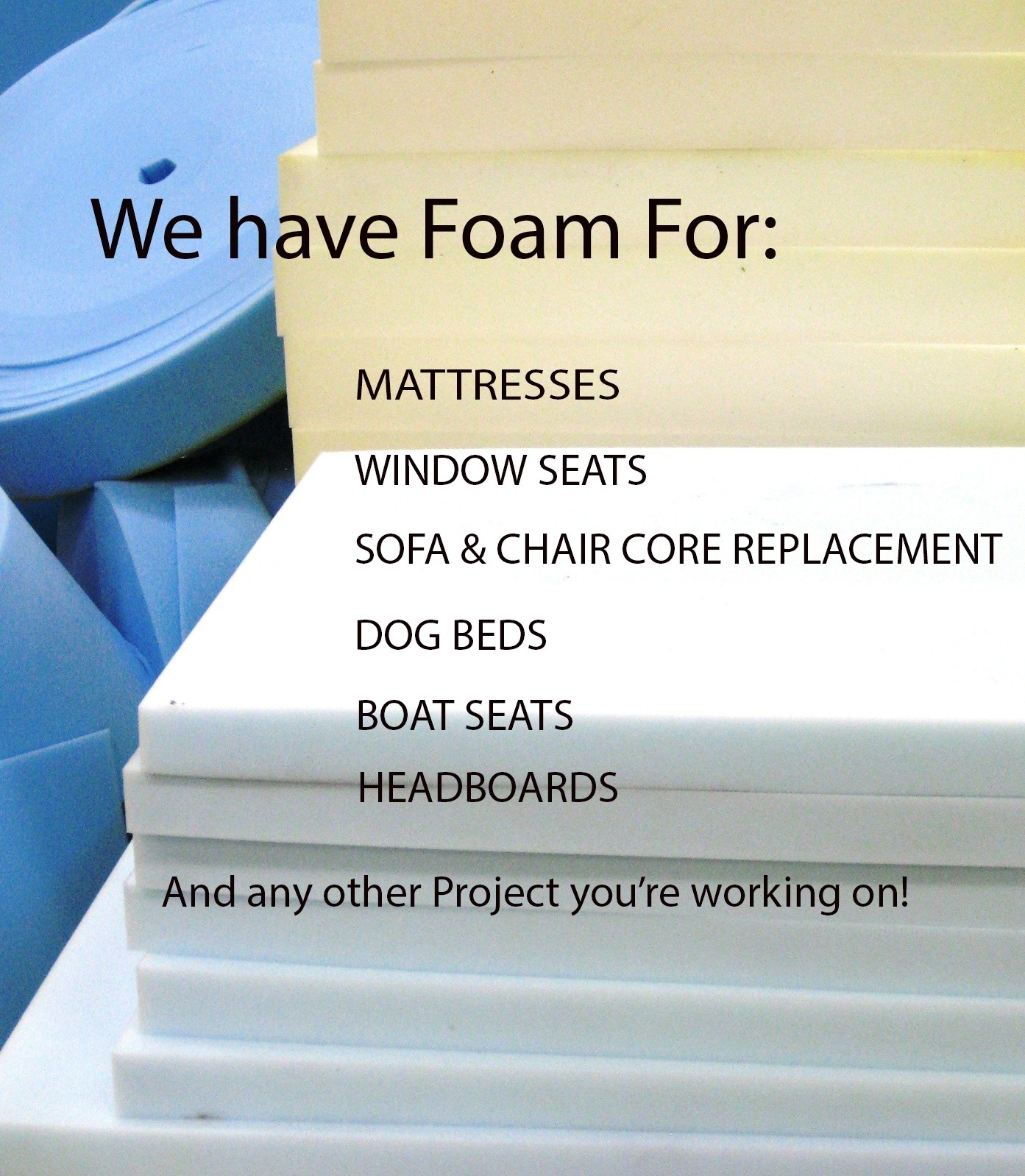 Need Foam?  We have it here!